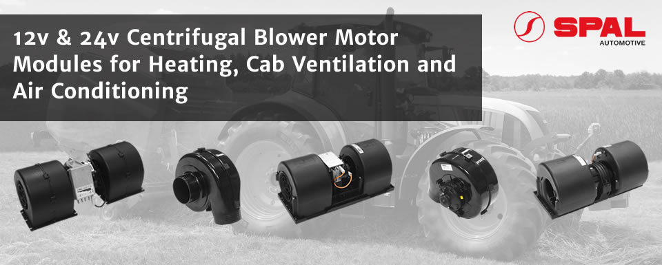 12v & 24v Centrifugal Blower Motor Modules for Heating, Cab Ventilation and Air Conditioning